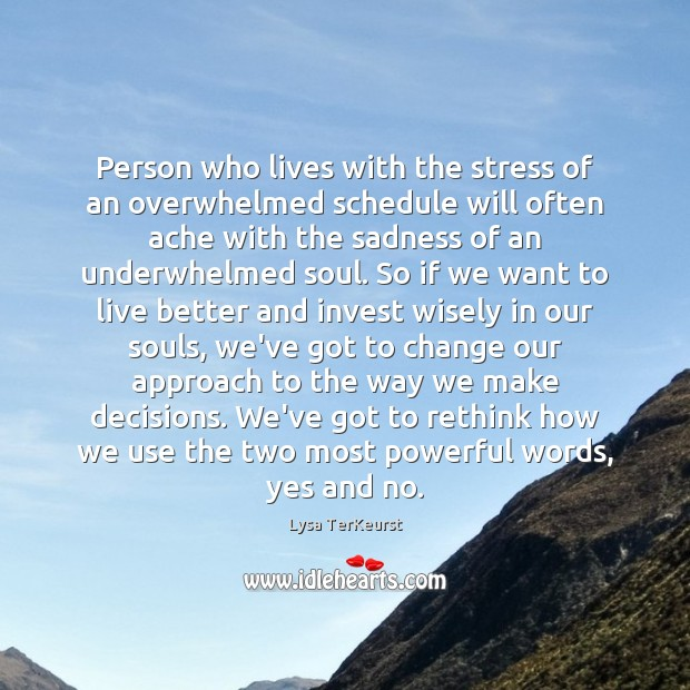Person who lives with the stress of an overwhelmed schedule will often Lysa TerKeurst Picture Quote