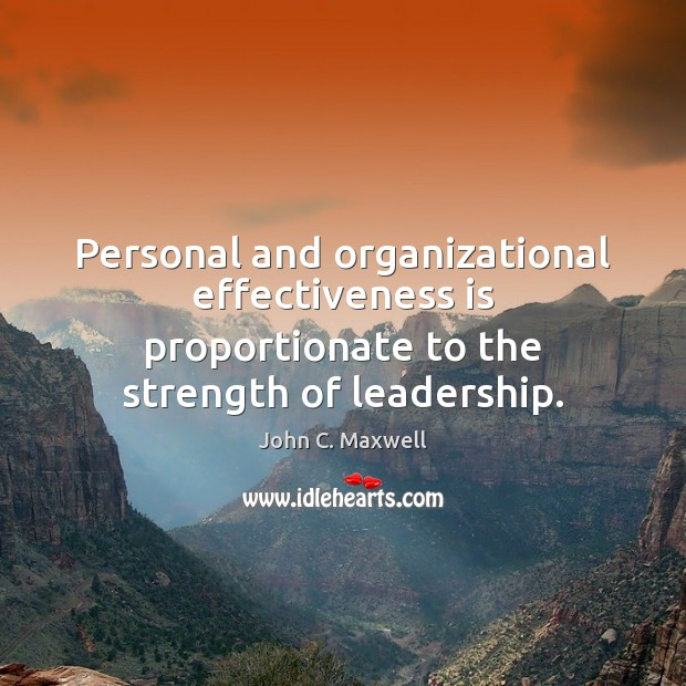 Image, Personal and organizational effectiveness is proportionate to the strength of leadership.