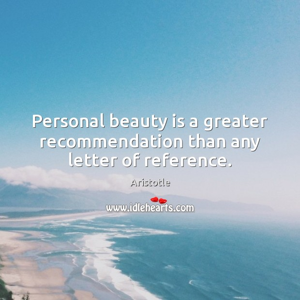 Image, Personal beauty is a greater recommendation than any letter of reference.