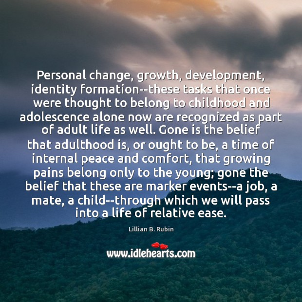 Personal change, growth, development, identity formation–these tasks that once were thought to Image