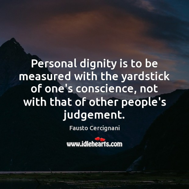 Personal dignity is to be measured with the yardstick of one's conscience, Dignity Quotes Image