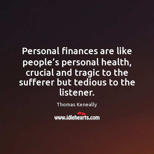 Personal finances are like people's personal health, crucial and tragic to Image