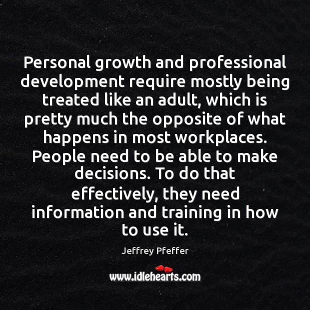 Personal growth and professional development require mostly being treated like an adult, Jeffrey Pfeffer Picture Quote