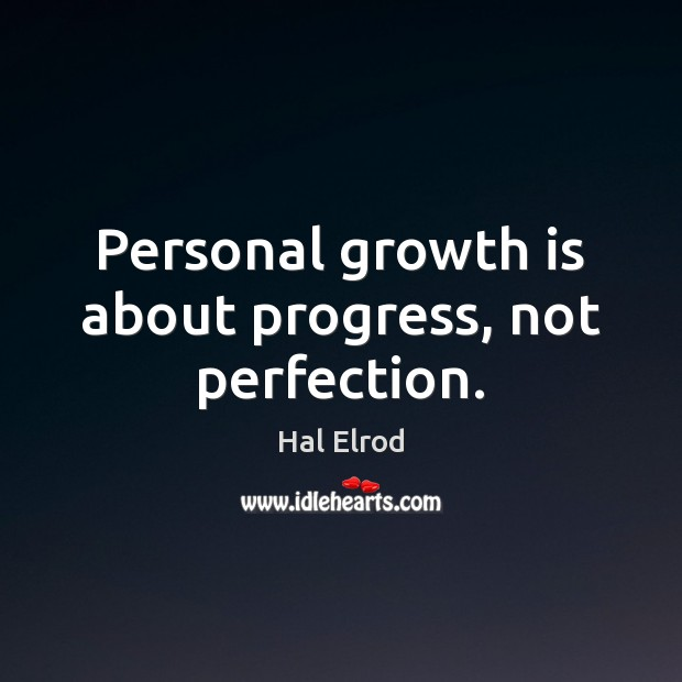 Personal growth is about progress, not perfection.