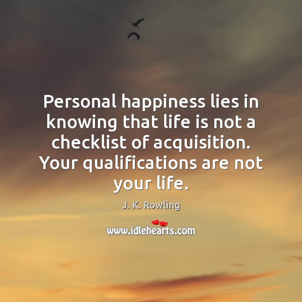 Personal happiness lies in knowing that life is not a checklist of Image