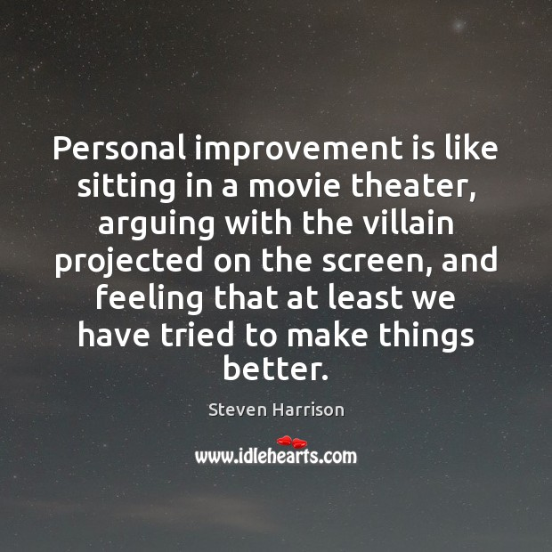 Personal improvement is like sitting in a movie theater, arguing with the Image
