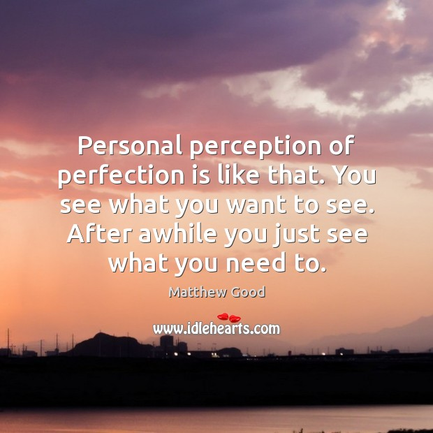 Personal perception of perfection is like that. You see what you want Image