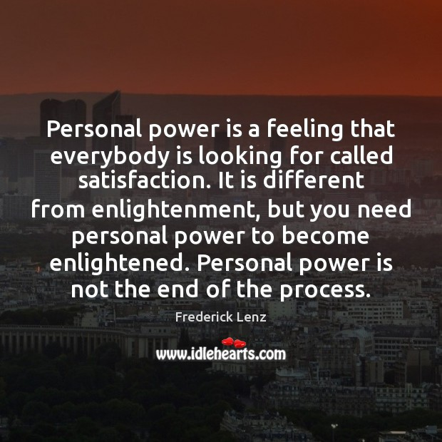 Personal power is a feeling that everybody is looking for called satisfaction. Power Quotes Image
