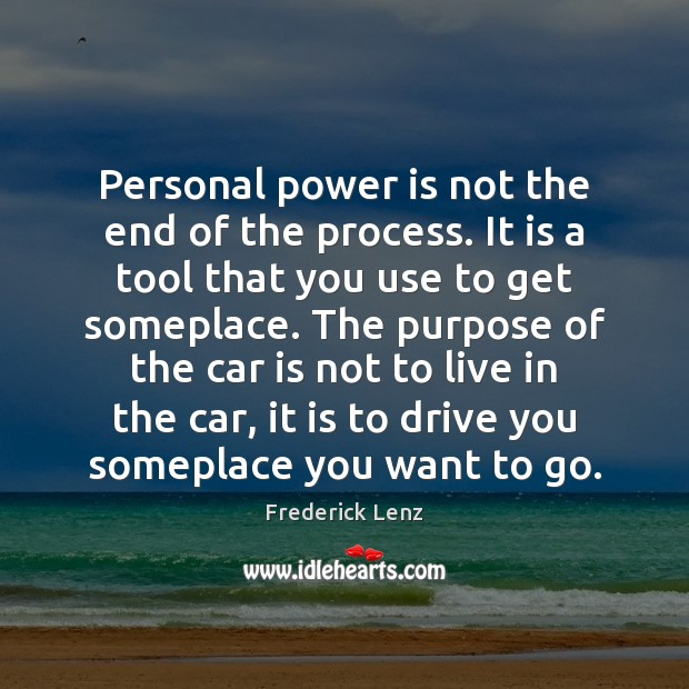Personal power is not the end of the process. It is a Car Quotes Image