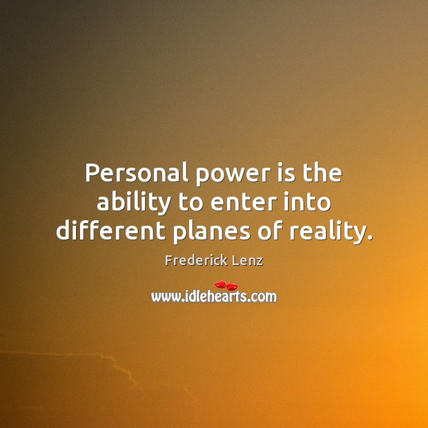 Personal power is the ability to enter into different planes of reality. Image