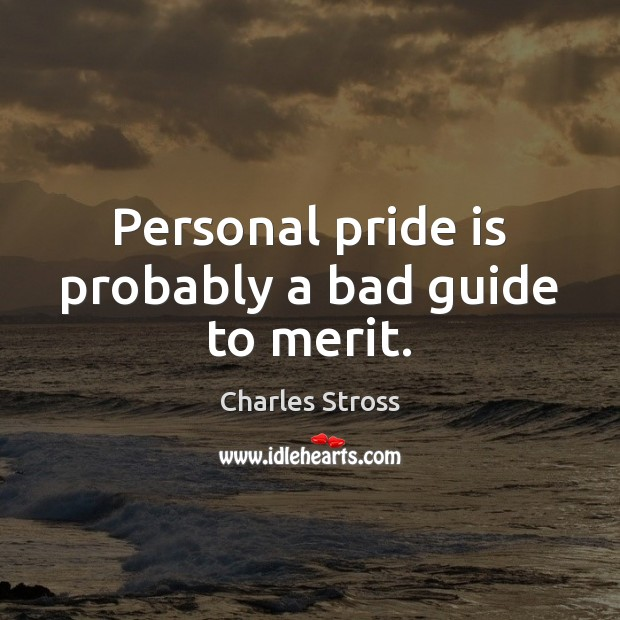 Personal pride is probably a bad guide to merit. Image
