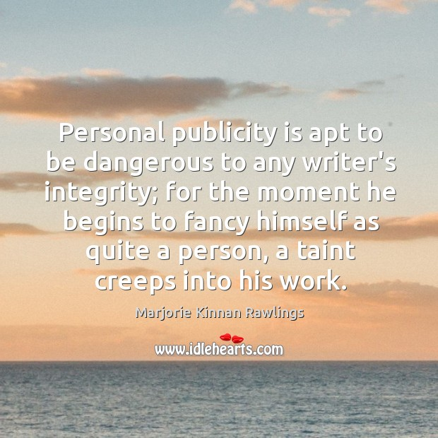 Personal publicity is apt to be dangerous to any writer's integrity; for Publicity Quotes Image