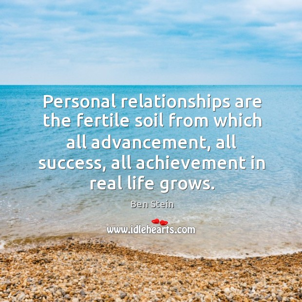 Image, Personal relationships are the fertile soil from which all advancement, all success