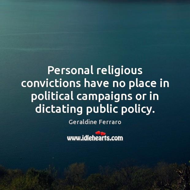 Personal religious convictions have no place in political campaigns or in dictating Geraldine Ferraro Picture Quote