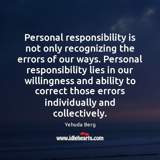 Personal responsibility is not only recognizing the errors of our ways. Personal Responsibility Quotes Image