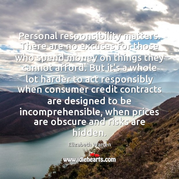 Personal responsibility matters. There are no excuses for those who spend money Elizabeth Warren Picture Quote