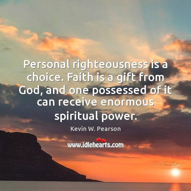 Personal righteousness is a choice. Faith is a gift from God, and Image