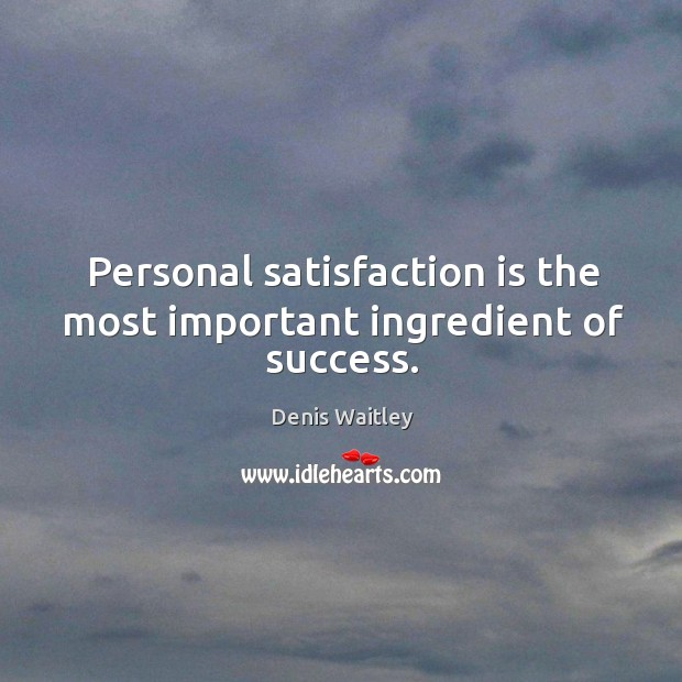 Image, Personal satisfaction is the most important ingredient of success.