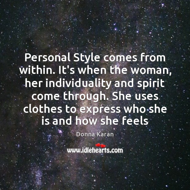 Personal Style comes from within. It's when the woman, her individuality and Image