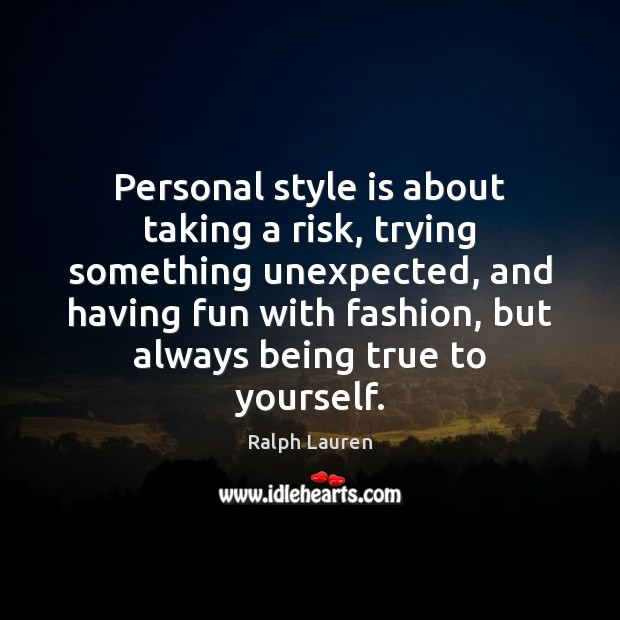 Personal style is about taking a risk, trying something unexpected, and having Image