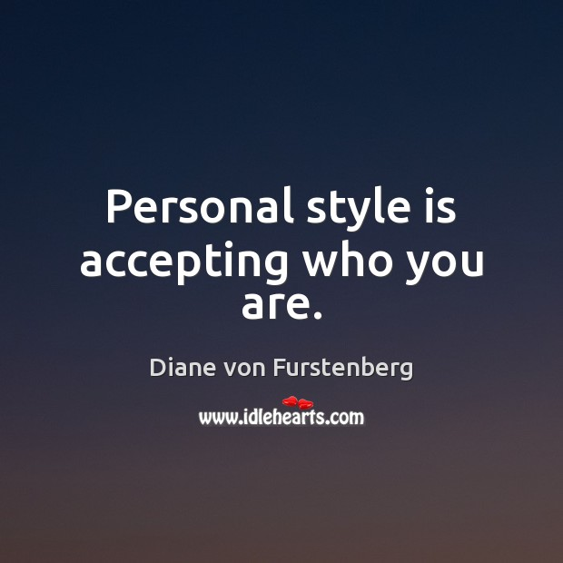 Personal style is accepting who you are. Diane von Furstenberg Picture Quote