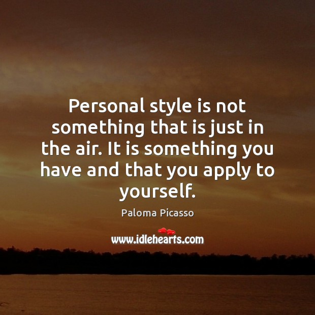 Personal style is not something that is just in the air. It Image