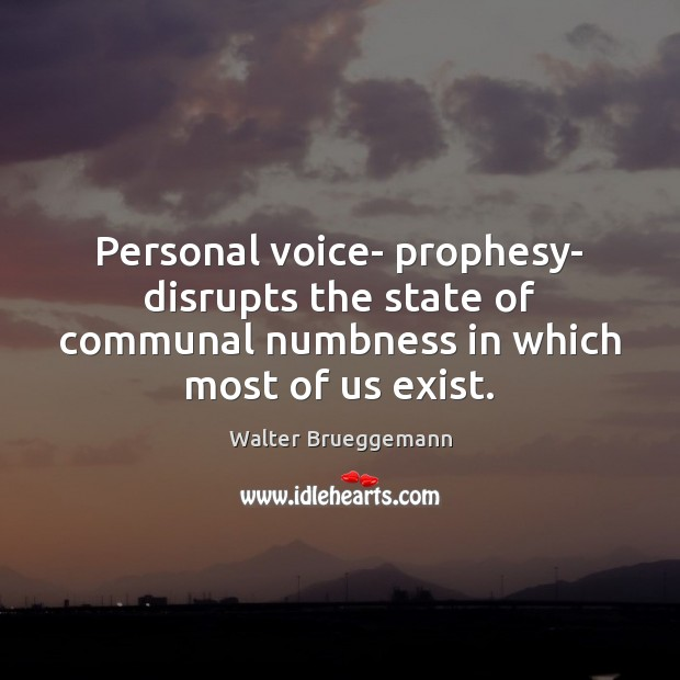 Personal voice- prophesy- disrupts the state of communal numbness in which most Image