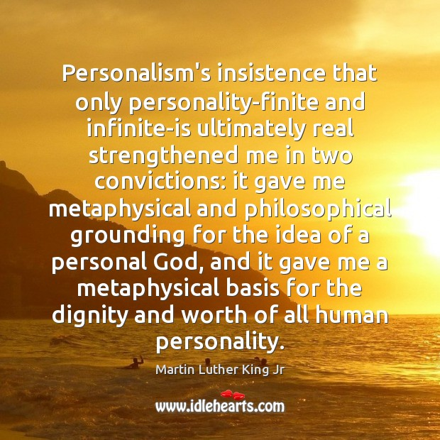 Personalism's insistence that only personality-finite and infinite-is ultimately real strengthened me in Image