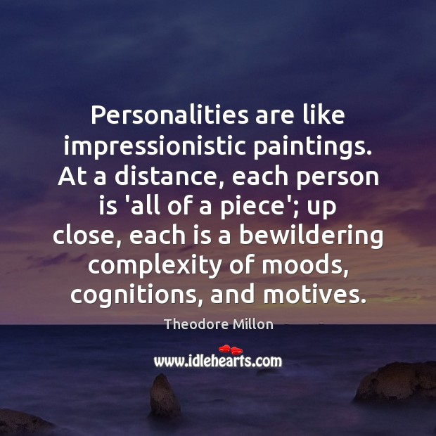 Image, Personalities are like impressionistic paintings. At a distance, each person is 'all