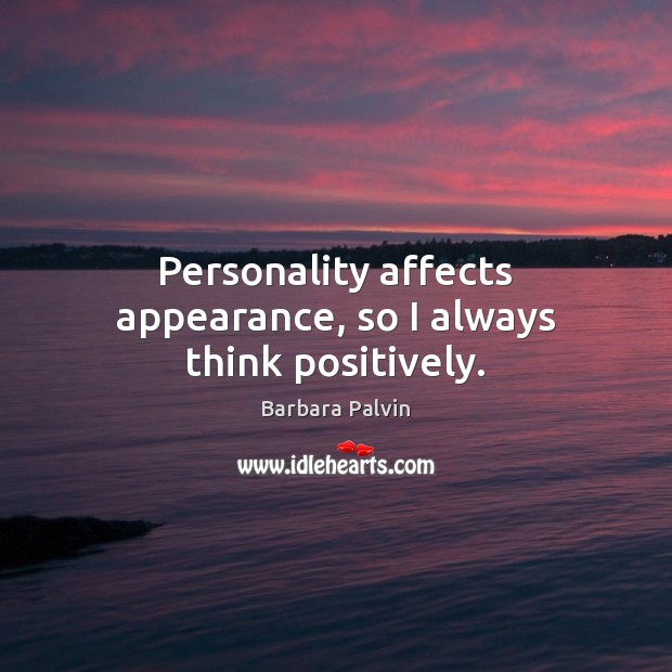 Image, Personality affects appearance, so I always think positively.