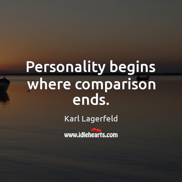 Personality begins where comparison ends. Karl Lagerfeld Picture Quote