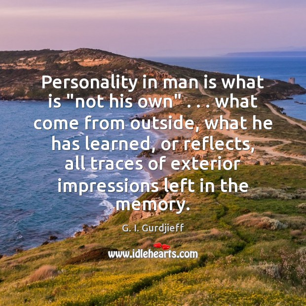 """Personality in man is what is """"not his own"""" . . . what come from G. I. Gurdjieff Picture Quote"""