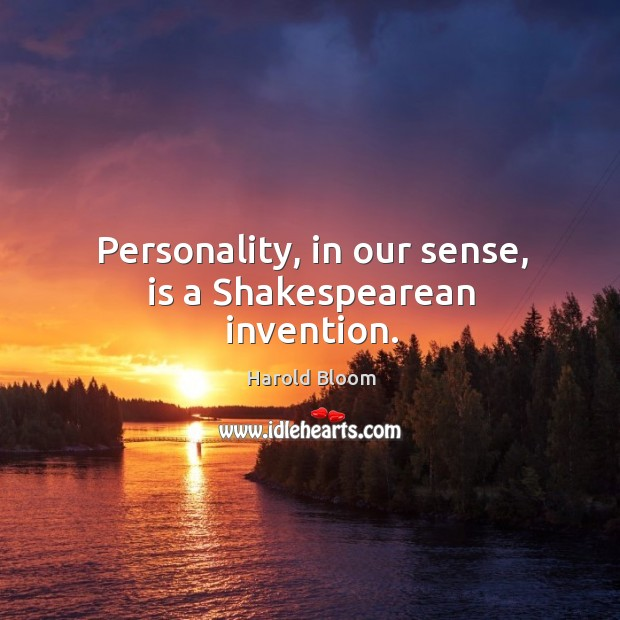 Image, Personality, in our sense, is a shakespearean invention.