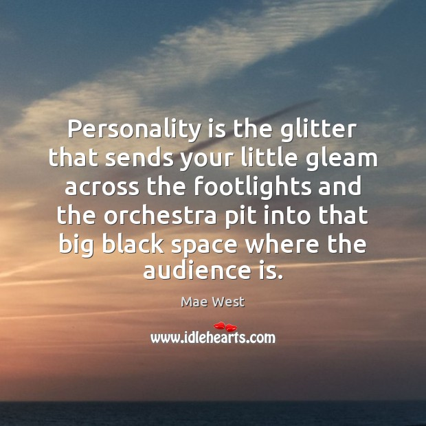 Personality is the glitter that sends your little gleam across the footlights Image