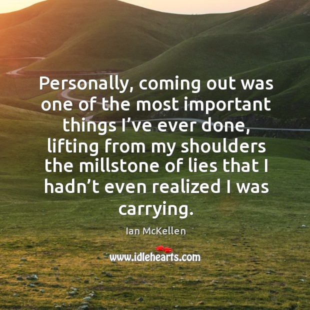 Personally, coming out was one of the most important things I've ever done Ian McKellen Picture Quote