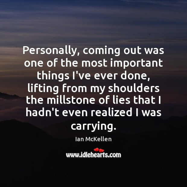 Personally, coming out was one of the most important things I've ever Ian McKellen Picture Quote
