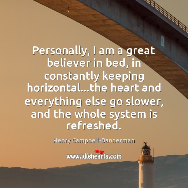 Image, Personally, I am a great believer in bed, in constantly keeping horizontal…
