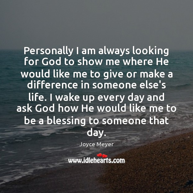 Personally I am always looking for God to show me where He Image