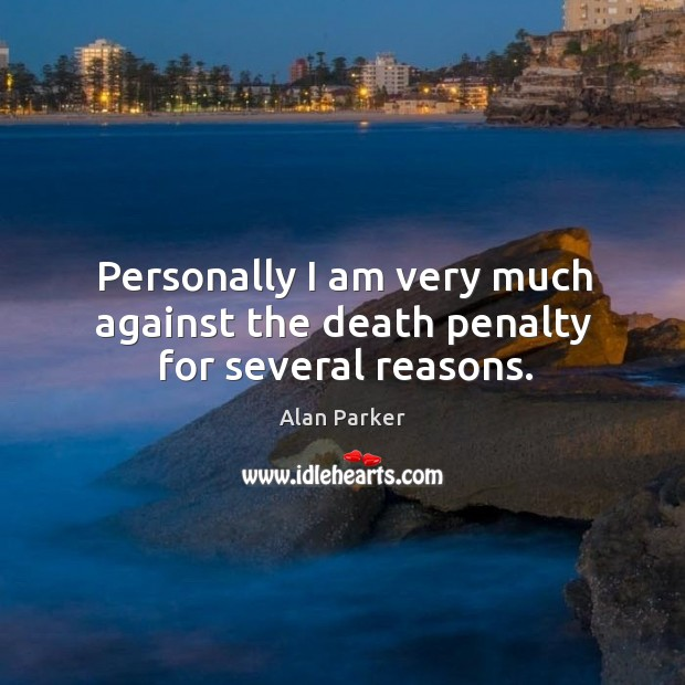 Image, Personally I am very much against the death penalty for several reasons.