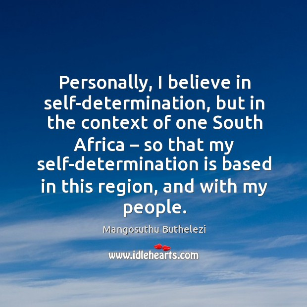 Personally, I believe in self-determination, but in the context of one south africa Image