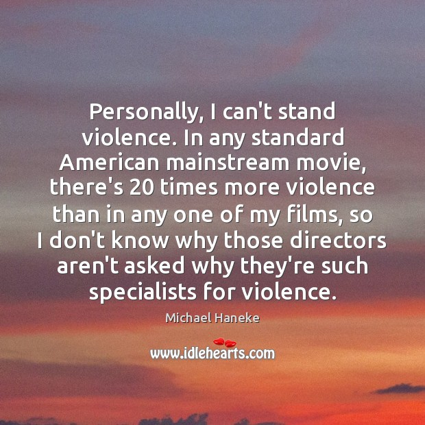 Image, Personally, I can't stand violence. In any standard American mainstream movie, there's 20