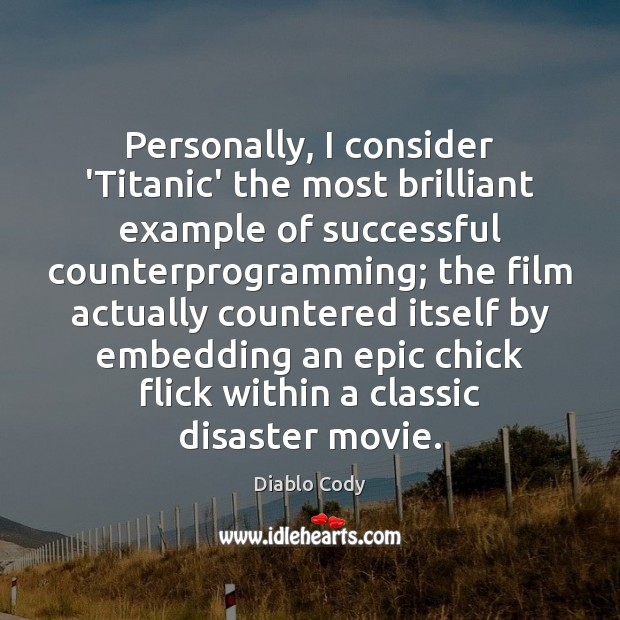 Personally, I consider 'Titanic' the most brilliant example of successful counterprogramming; the Image