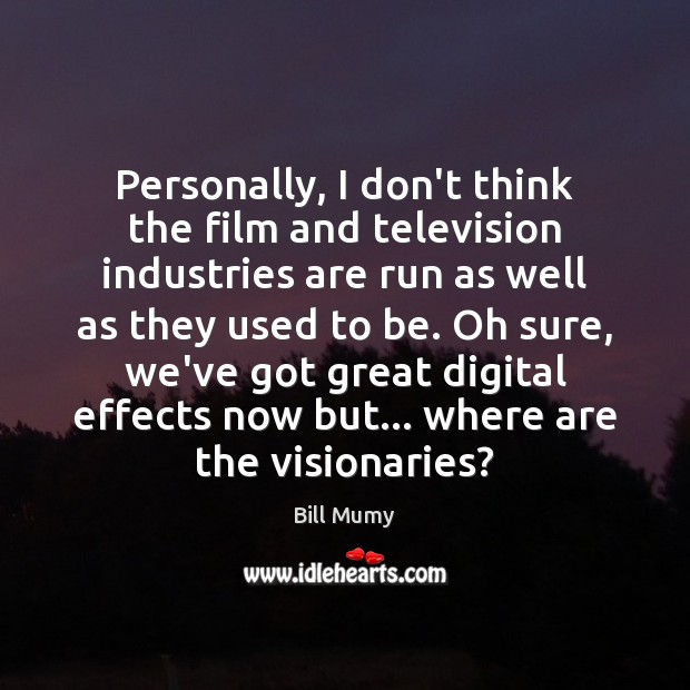 Image, Personally, I don't think the film and television industries are run as