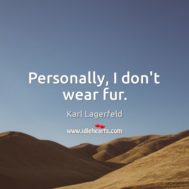 Personally, I don't wear fur. Image