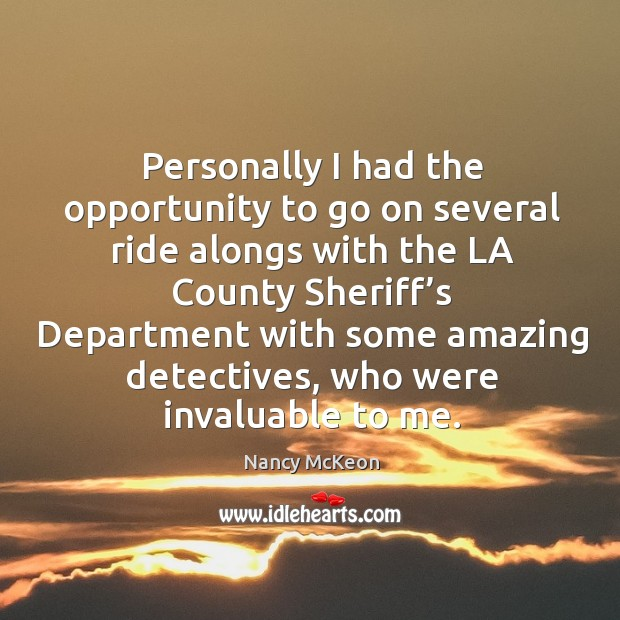Personally I had the opportunity to go on several ride alongs with the la county sheriff's Nancy McKeon Picture Quote