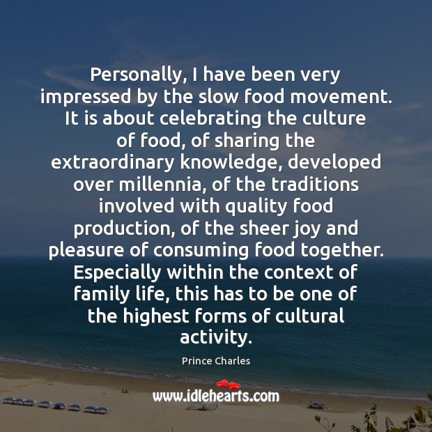 Personally, I have been very impressed by the slow food movement. It Prince Charles Picture Quote
