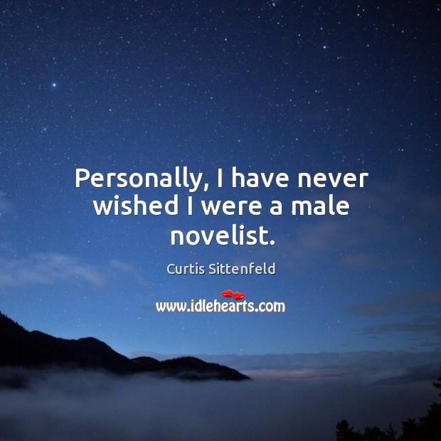 Personally, I have never wished I were a male novelist. Image