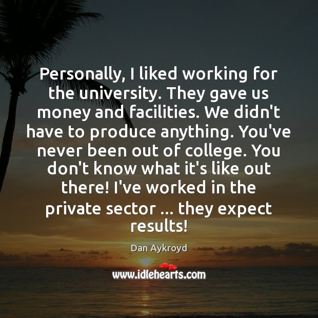 Image, Personally, I liked working for the university. They gave us money and