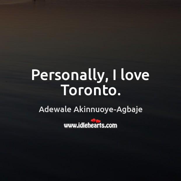 Image, Personally, I love Toronto.