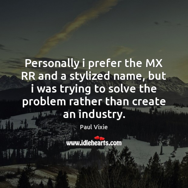 Personally i prefer the MX RR and a stylized name, but i Paul Vixie Picture Quote